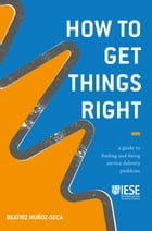 How to Get Things Right: A Guide to Finding and Fixing Service Delivery Problems