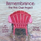 Remembrance: The Pink Chair Project: an artist's journey of love by Lynne Schulte