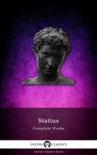 Complete Works of Statius (Delphi Classics) by Statius