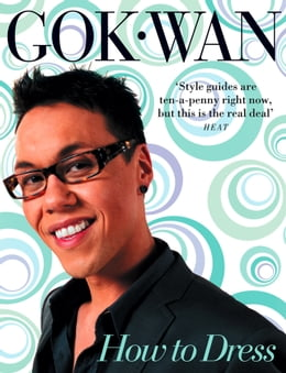 Book How to Dress: Your Complete Style Guide for Every Occasion by Gok Wan
