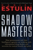Shadow Masters: An International Network of Governments and Secret-Service Agencies Working Together with Drugs Dealers and Terrorists for Mutual Bene by Daniel Estulin