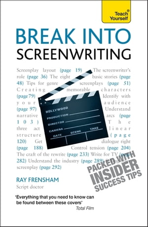 Break Into Screenwriting Your complete guide to writing for stage,  screen or radio