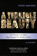 Terrible Beauty: A Cultural History of the Twentieth Century by Peter Watson