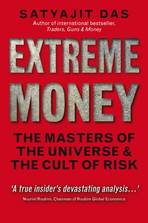Extreme Money The Masters of the Universe and the Cult of Risk