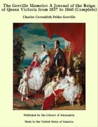 The Greville Memoirs: A Journal of the Reign of Queen Victoria from 1837 to 1860 (Complete) by Charles Cavendish Fulke Greville