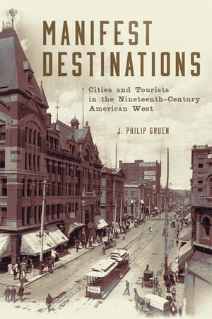 Manifest Destinations Cities and Tourists in the Nineteenth-Century American West