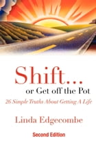 Shift or Get Off the Pot by Linda Edgecombe