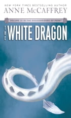 The White Dragon: Volume III of The Dragonriders of Pern by Anne McCaffrey