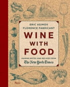 Wine With Food: Pairing Notes and Recipes from the New York Times by Eric Asimov