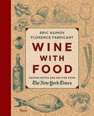 Wine With Food: Pairing Notes and Recipes from the New York Times