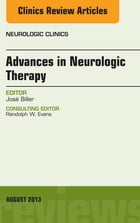 Advances in Neurologic Therapy, An issue of Neurologic Clinics, E-Book by José Biller