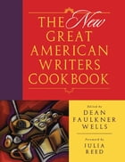 The New Great American Writers Cookbook by Dean Faulkner Wells