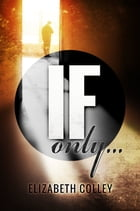 If Only by Elizabeth Colley