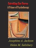 Outwitting Our Nerves: A Primer of Psychotherapy [Illustrated] by Josephine A. Jackson and Helen M. Salisbury
