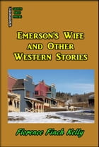 Emerson's Wife and Other Western Stories by Florence Finch Kelly