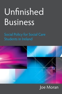 Unfinished Business: Social Policy for Social Care Students in Ireland