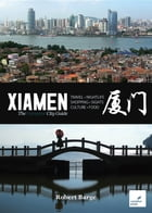 Xiamen: The Camphor City Guide by Robert Barge