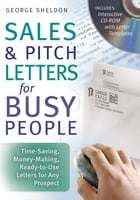Sales & Pitch Letters for Busy People: Time-Saving, Money-Making, Ready-to-Use Letters for Any Prospects by George Sheldon