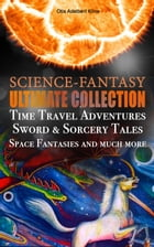 SCIENCE-FANTASY Ultimate Collection: Time Travel Adventures, Sword & Sorcery Tales, Space Fantasies and much more: Including The Complete Venus Trilog by Otis Adelbert Kline