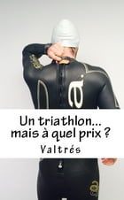 Un triathlon...mais à quel prix ? by Valtrés
