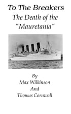 """To The Breakers - The Death Of The """"Mauretania"""" by Max Wilkinson"""
