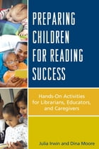 Preparing Children for Reading Success: Hands-On Activities for Librarians, Educators, and…