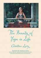 The Beauty of Yoga in Life by Christine Levy