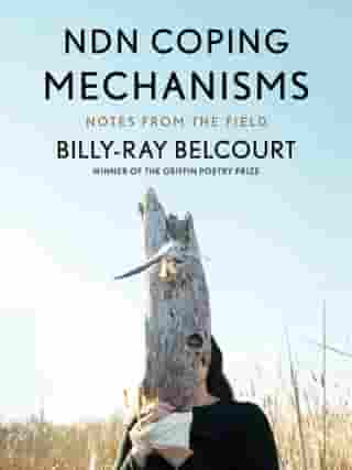 NDN Coping Mechanisms: Notes from the Field by Billy-Ray Belcourt
