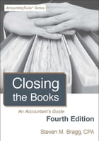 Closing the Books: Fourth Edition: An Accountant's Guide by Steven Bragg