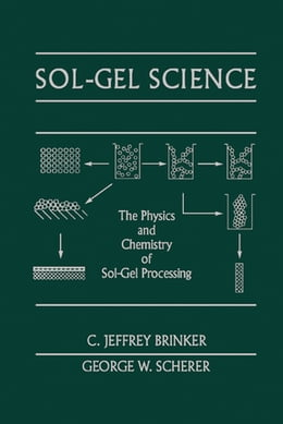 Book Sol-Gel Science: The Physics and Chemistry of Sol-Gel Processing by C. Jeffrey Brinker
