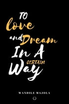 To Love and Dream In a Certain Way by Wandile Majola