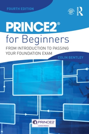 PRINCE2 For Beginners From Introduction To Passing Your Foundation Exam