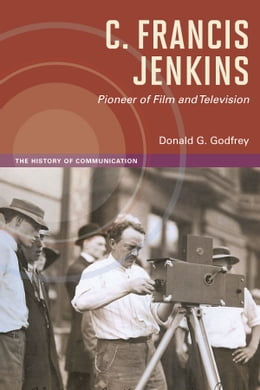 Book C. Francis Jenkins, Pioneer of Film and Television by Donald G. Godfrey