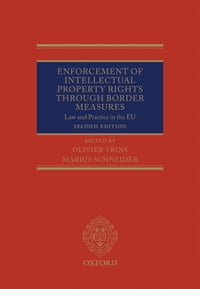 Enforcement of Intellectual Property Rights through Border Measures: Law and Practice in the EU