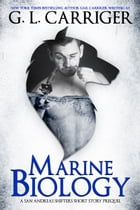 Marine Biology: San Andreas Shifters Prequel Short by G. L. Carriger