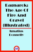Ragnarok: The Age Of Fire And Gravel (Illustrated) by Ignatius Donnelly