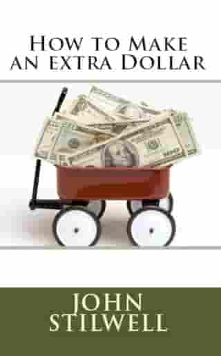 How To Make An Extra Dollar by John Stilwell