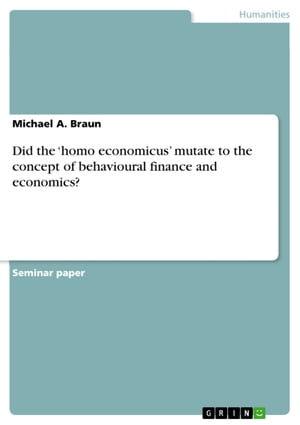 Did the 'homo economicus' mutate to the concept of behavioural finance and economics? by Michael A. Braun