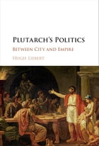 Plutarch's Politics: Between City and Empire