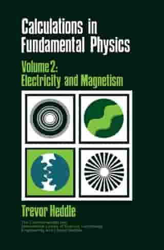 Calculations in Fundamental Physics: Electricity and Magnetism