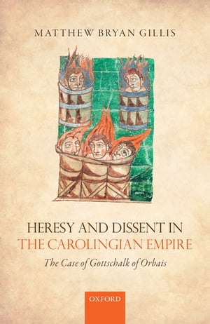 Heresy and Dissent in the Carolingian Empire The Case of Gottschalk of Orbais