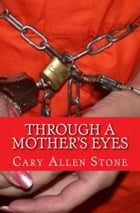 Through A Mother's Eyes by Cary Allen Stone