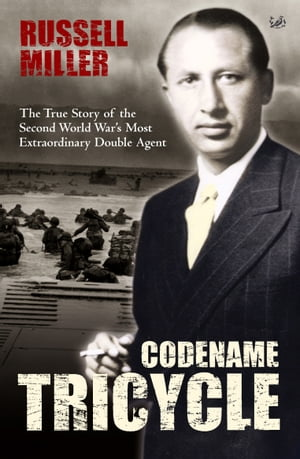 Codename Tricycle The true story of the Second World War's most extraordinary double agent