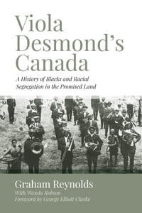 Viola Desmond's Canada: A History of Blacks and Racial Segregation in the Promised Land