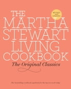 The Martha Stewart Living Cookbook: The Original Classics by Martha Stewart Living Magazine