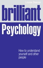 Brilliant Psychology: How to understand yourself and other people by Ms Louise Deacon