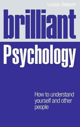 Book Brilliant Psychology: How to understand yourself and other people by Ms Louise Deacon