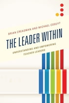 The Leader Within: Understanding and Empowering Teacher Leaders by Brian Creasman