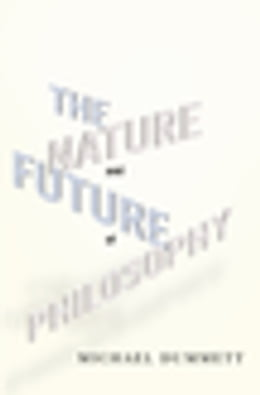 Book The Nature and Future of Philosophy by Michael Dummett