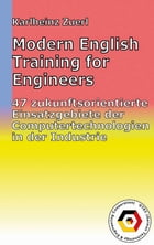 Modern English Training for Engineers: 47 zukunftsorientierte Einsatzgebiete der Computertechnologien in der Industrie; 5. Auflage by Karlheinz Zuerl